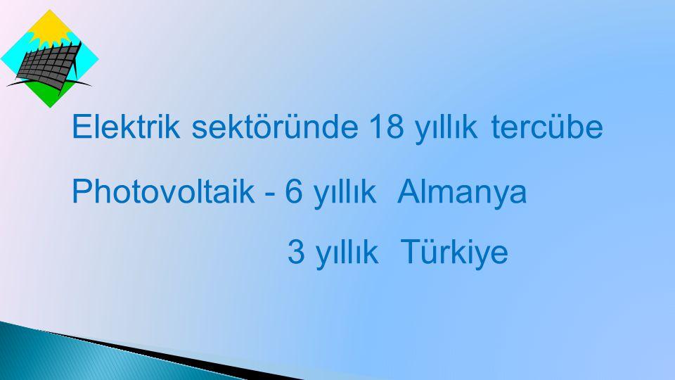 Elektrik sektöründe 18 yıllık tercübe Photovoltaik - 6 yıllık Almanya 3 yıllık Türkiye
