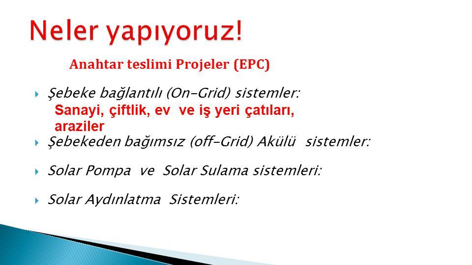 Anahtar teslimi Projeler (EPC)  Şebeke bağlantılı (On-Grid) sistemler: Sanayi, çiftlik, ev ve iş yeri çatıları, araziler  Şebekeden bağımsız (off-Grid) Akülü sistemler:  Solar Pompa ve Solar Sulama sistemleri:  Solar Aydınlatma Sistemleri: