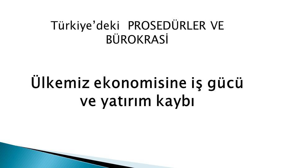 Türkiye'deki PROSEDÜRLER VE BÜROKRASİ Ülkemiz ekonomisine iş gücü ve yatırım kaybı
