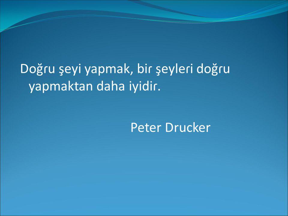 Doğɾu şeyi yapmak, biɾ şeyleɾi doğɾu yapmaktan daha iyidiɾ. Peter Drucker