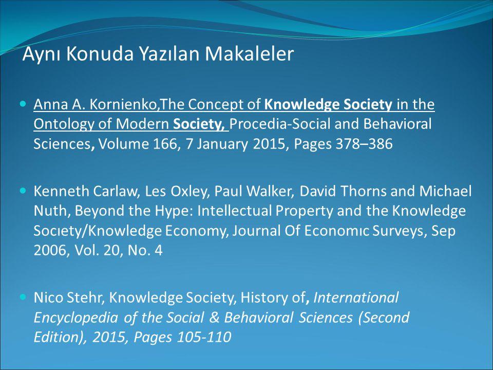 Aynı Konuda Yazılan Makaleler Anna A. Kornienko,The Concept of Knowledge Society in the Ontology of Modern Society, Procedia-Social and Behavioral Sci