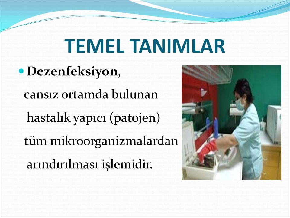 TEMEL TANIMLAR Dezenfeksiyon, cansız ortamda bulunan hastalık yapıcı (patojen) tüm mikroorganizmalardan arındırılması işlemidir.