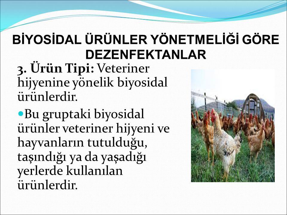 3. Ürün Tipi: Veteriner hijyenine yönelik biyosidal ürünlerdir. Bu gruptaki biyosidal ürünler veteriner hijyeni ve hayvanların tutulduğu, taşındığı ya
