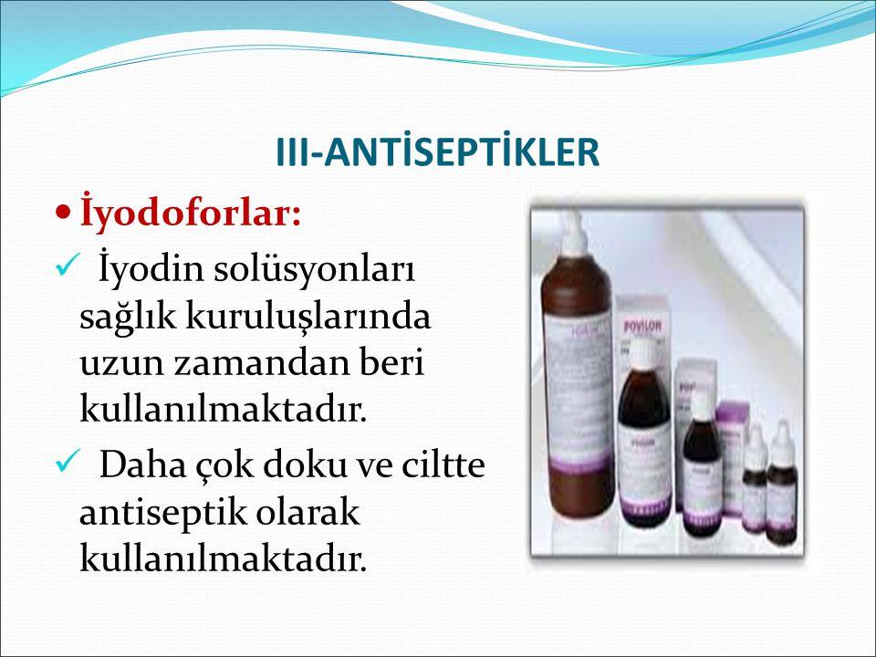 III-ANTİSEPTİKLER İyodoforlar: İyodin solüsyonları sağlık kuruluşlarında uzun zamandan beri kullanılmaktadır. Daha çok doku ve ciltte antiseptik olara