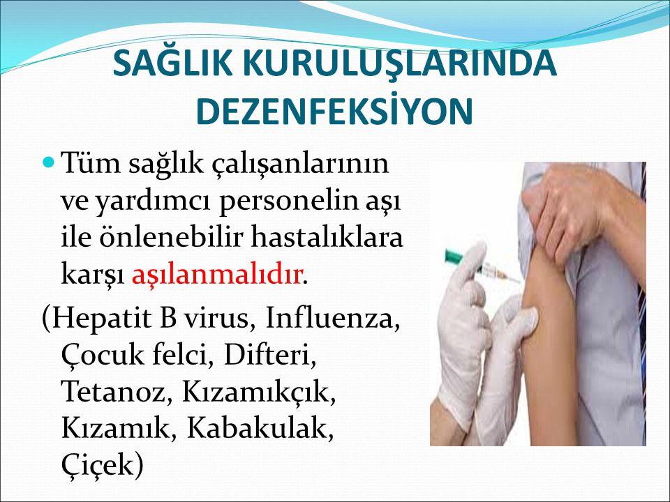 SAĞLIK KURULUŞLARINDA DEZENFEKSİYON Tüm sağlık çalışanlarının ve yardımcı personelin aşı ile önlenebilir hastalıklara karşı aşılanmalıdır.