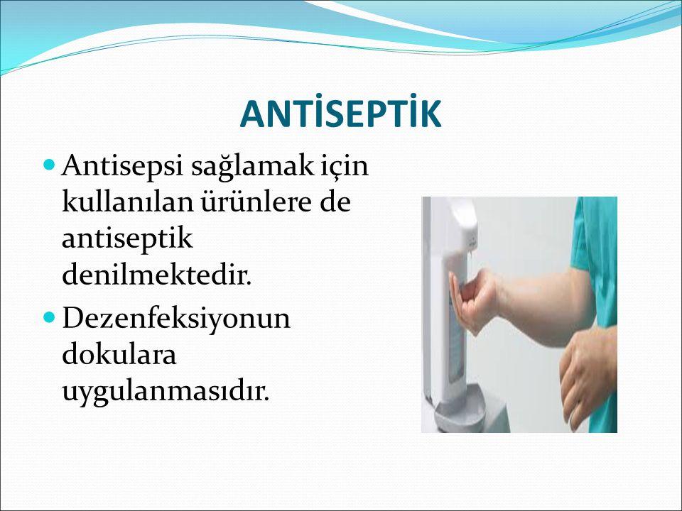 ANTİSEPTİK Antisepsi sağlamak için kullanılan ürünlere de antiseptik denilmektedir. Dezenfeksiyonun dokulara uygulanmasıdır.