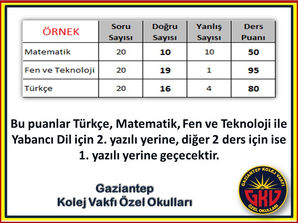 Bu puanlar Türkçe, Matematik, Fen ve Teknoloji ile Yabancı Dil için 2. yazılı yerine, diğer 2 ders için ise 1. yazılı yerine geçecektir.