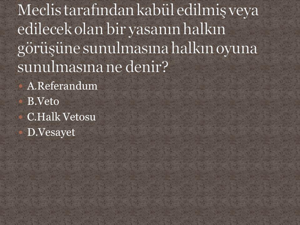 A.Referandum B.Veto C.Halk Vetosu D.Vesayet