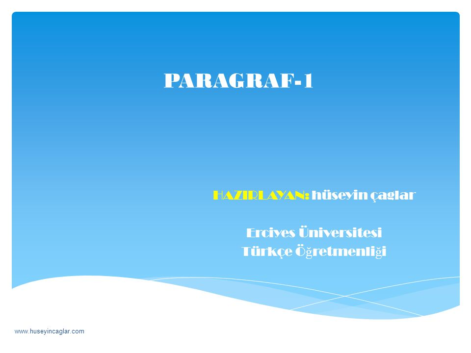 PARAGRAF-1 HAZIRLAYAN: hüseyin çaglar Erciyes Üniversitesi Türkçe Ö ğ retmenli ğ i www.huseyincaglar.com