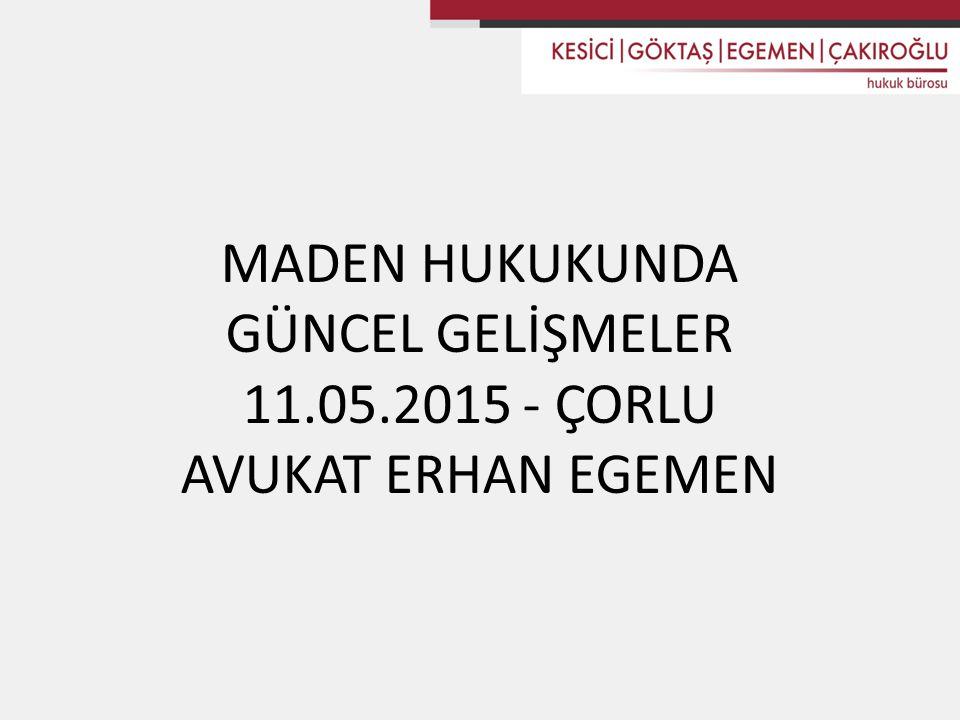 MADEN HUKUKUNDA GÜNCEL GELİŞMELER 11.05.2015 - ÇORLU AVUKAT ERHAN EGEMEN