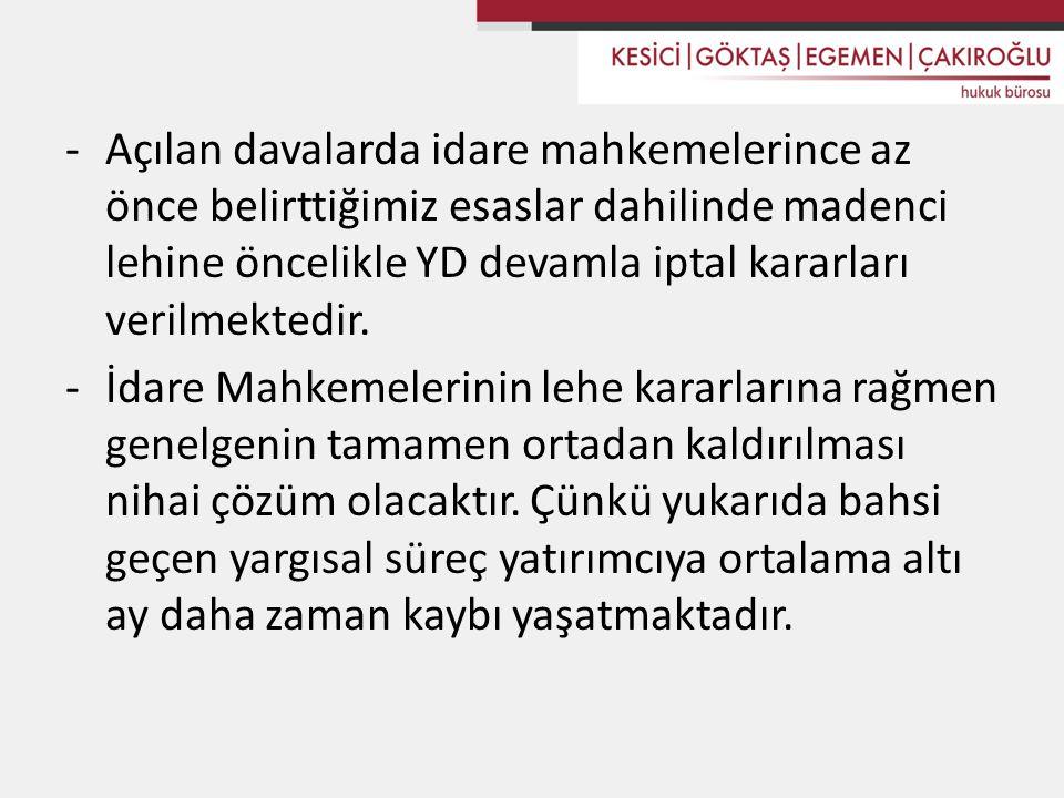 -Açılan davalarda idare mahkemelerince az önce belirttiğimiz esaslar dahilinde madenci lehine öncelikle YD devamla iptal kararları verilmektedir.