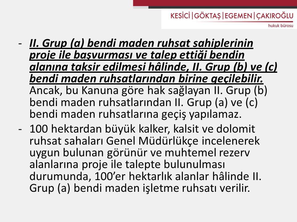 -II. Grup (a) bendi maden ruhsat sahiplerinin proje ile başvurması ve talep ettiği bendin alanına taksir edilmesi hâlinde, II. Grup (b) ve (c) bendi m