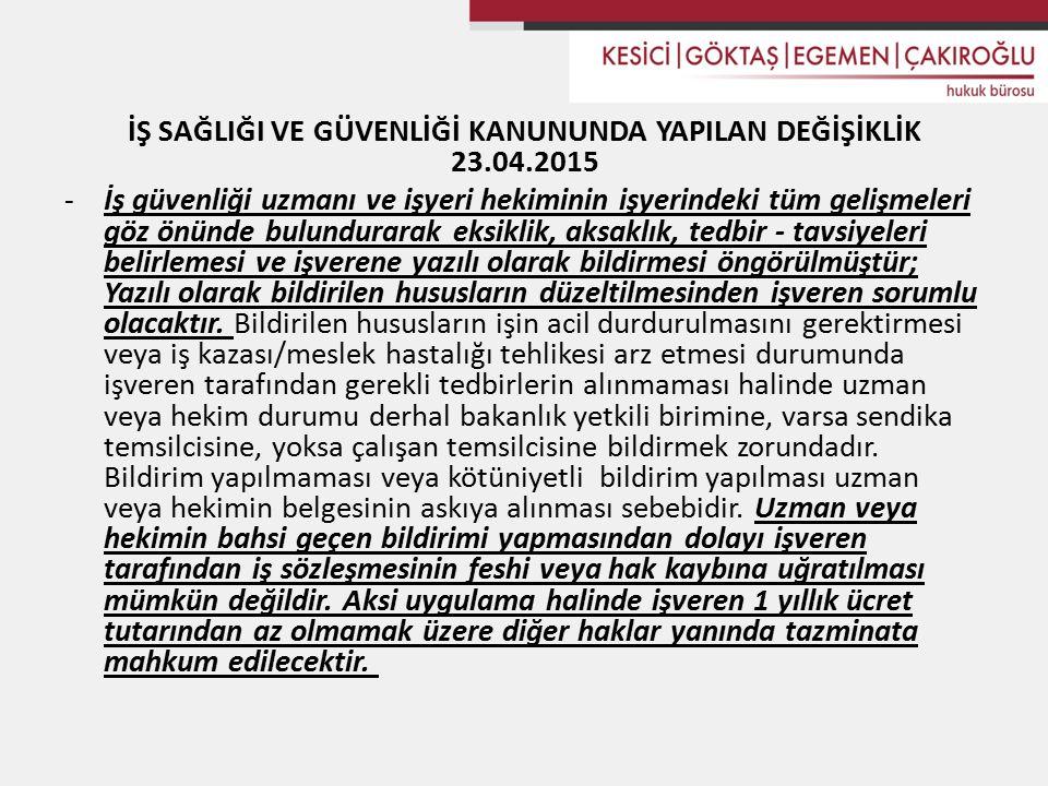 İŞ SAĞLIĞI VE GÜVENLİĞİ KANUNUNDA YAPILAN DEĞİŞİKLİK 23.04.2015 -İş güvenliği uzmanı ve işyeri hekiminin işyerindeki tüm gelişmeleri göz önünde bulund