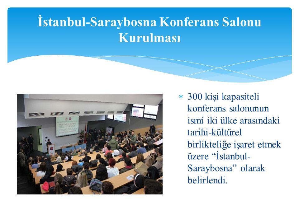  300 kişi kapasiteli konferans salonunun ismi iki ülke arasındaki tarihi-kültürel birlikteliğe işaret etmek üzere İstanbul- Saraybosna olarak belirlendi.