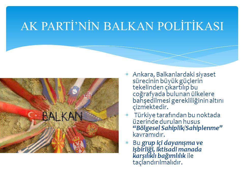  Ankara, Balkanlardaki siyaset sürecinin büyük güçlerin tekelinden çıkartılıp bu coğrafyada bulunan ülkelere bahşedilmesi gerekliliğinin altını çizmektedir.