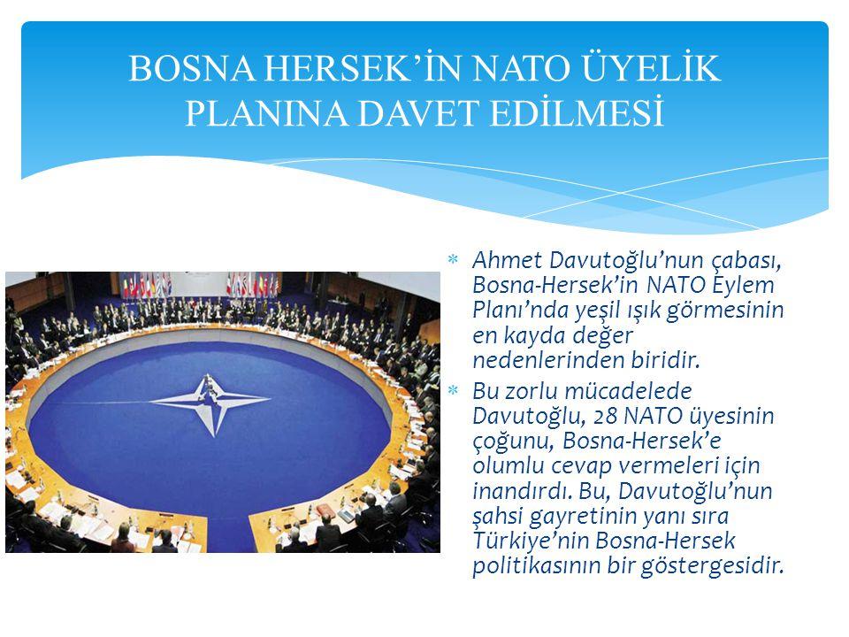  Ahmet Davutoğlu'nun çabası, Bosna-Hersek'in NATO Eylem Planı'nda yeşil ışık görmesinin en kayda değer nedenlerinden biridir.