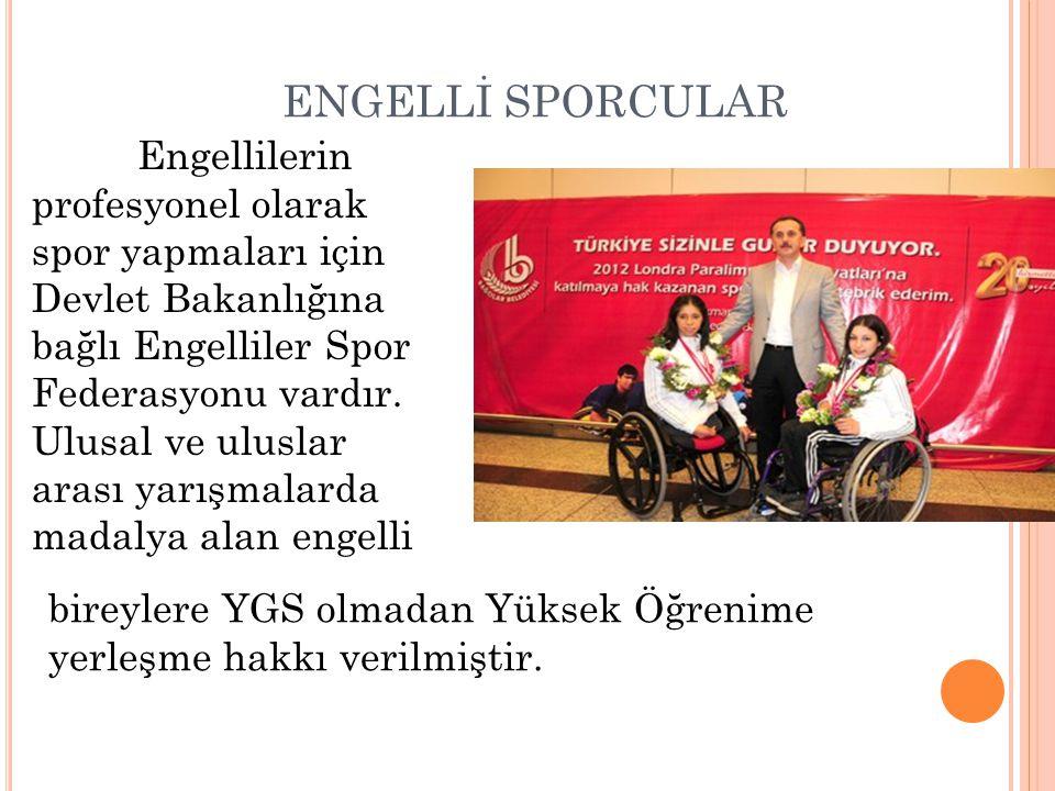 ENGELLİ SPORCULAR Engellilerin profesyonel olarak spor yapmaları için Devlet Bakanlığına bağlı Engelliler Spor Federasyonu vardır. Ulusal ve uluslar a