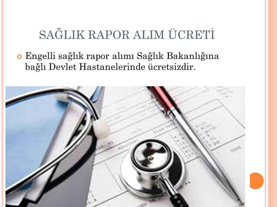 SAĞLIK RAPOR ALIM ÜCRETİ Engelli sağlık rapor alımı Sağlık Bakanlığına bağlı Devlet Hastanelerinde ücretsizdir.