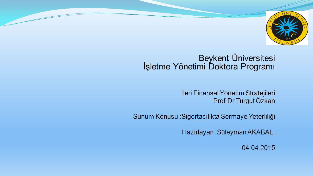 İleri Finansal Yönetim Stratejileri Prof.Dr.Turgut Özkan Sunum Konusu :Sigortacılıkta Sermaye Yeterliliği Hazırlayan :Süleyman AKABALI 04.04.2015
