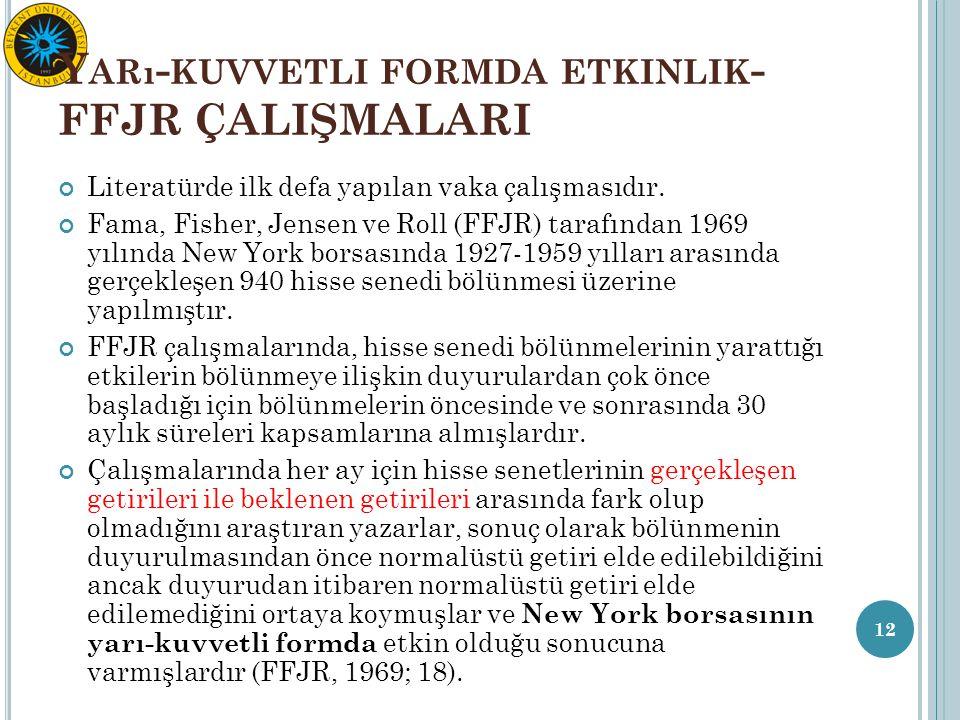 Y ARı - KUVVETLI FORMDA ETKINLIK - FFJR ÇALIŞMALARI Literatürde ilk defa yapılan vaka çalışmasıdır. Fama, Fisher, Jensen ve Roll (FFJR) tarafından 196