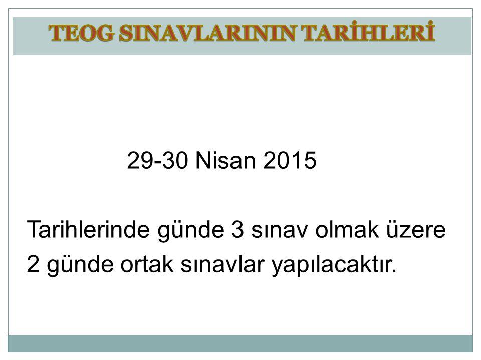 29-30 Nisan 2015 Tarihlerinde günde 3 sınav olmak üzere 2 günde ortak sınavlar yapılacaktır.