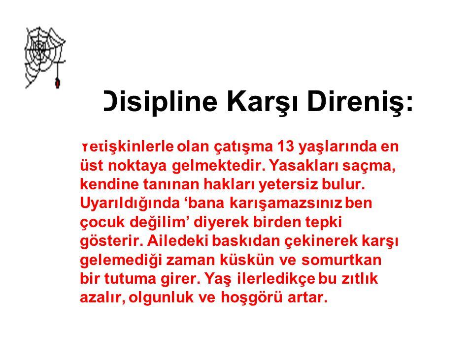 Disipline Karşı Direniş: Yetişkinlerle olan çatışma 13 yaşlarında en üst noktaya gelmektedir.