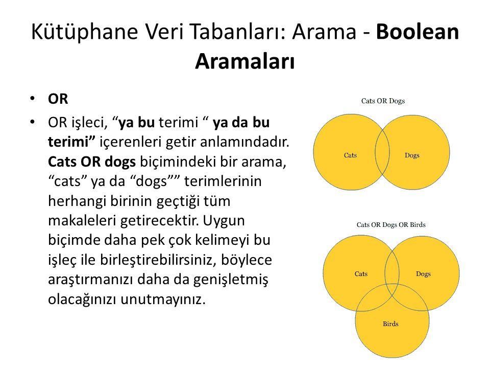 """Kütüphane Veri Tabanları: Arama - Boolean Aramaları OR OR işleci, """"ya bu terimi """" ya da bu terimi"""" içerenleri getir anlamındadır. Cats OR dogs biçimin"""
