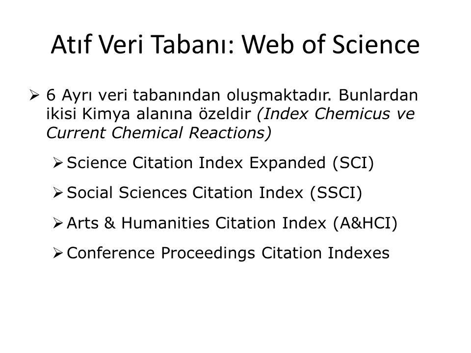 Atıf Veri Tabanı: Web of Science  6 Ayrı veri tabanından oluşmaktadır. Bunlardan ikisi Kimya alanına özeldir (Index Chemicus ve Current Chemical Reac