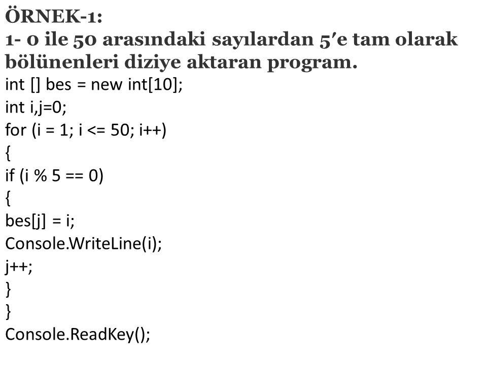 ÖRNEK-1: 1- 0 ile 50 arasındaki sayılardan 5′e tam olarak bölünenleri diziye aktaran program.