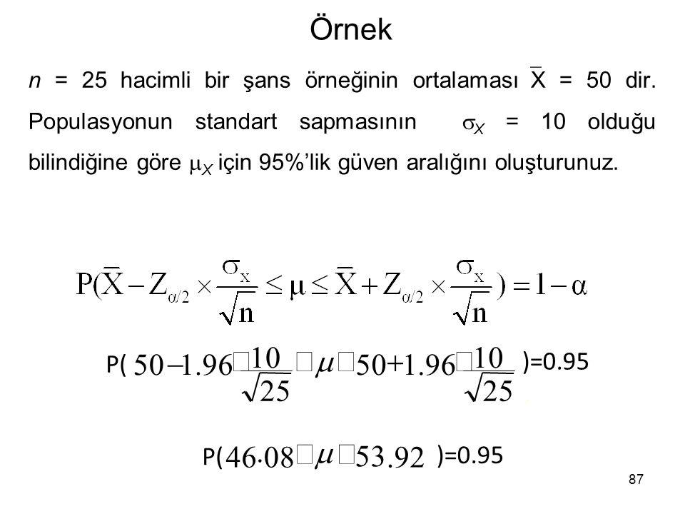 87 Örnek n = 25 hacimli bir şans örneğinin ortalaması  X = 50 dir. Populasyonun standart sapmasının  X = 10 olduğu bilindiğine göre  X için 95%'lik