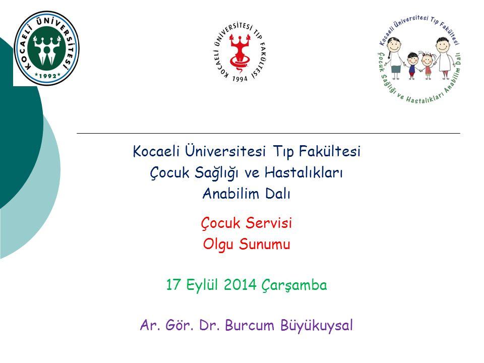 Kocaeli Üniversitesi Tıp Fakültesi Çocuk Sağlığı ve Hastalıkları Anabilim Dalı Çocuk Servisi Olgu Sunumu 17 EYLÜL 2014 Çarşamba Ar.