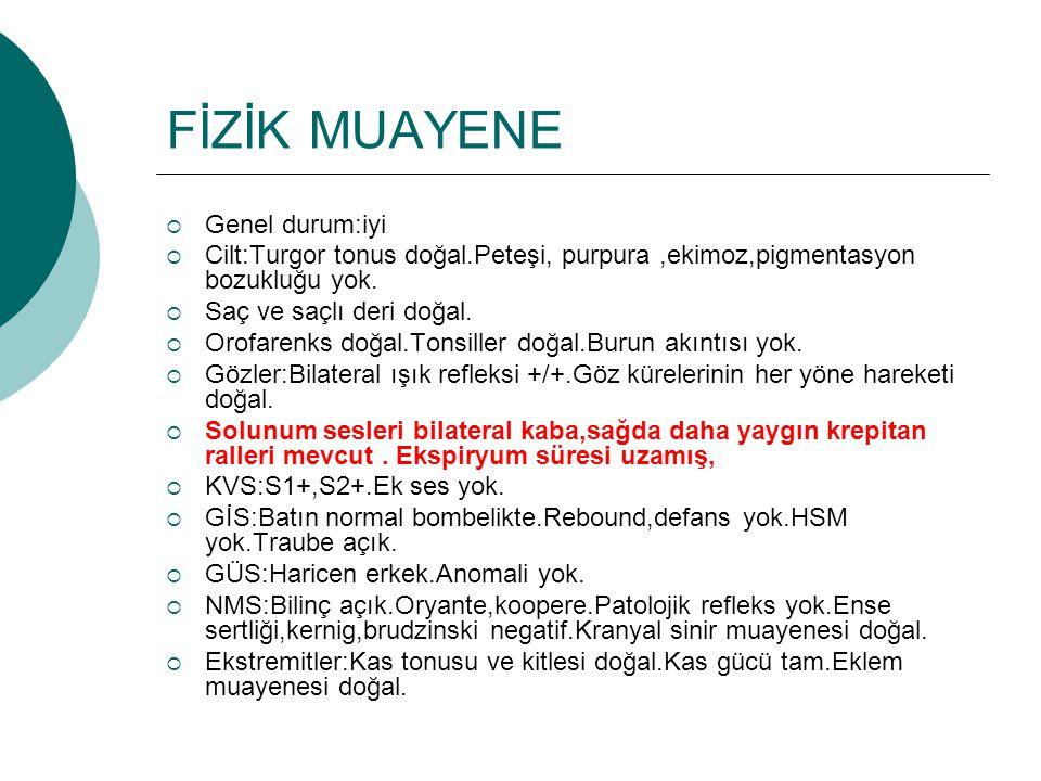 Laboratuar Hgb:13,6 g/dl Htc:42 % Mcv:85,4 fl WBC:12100 uL Neu:7580 uL PLT:241000 uL PH:7,35 PCO2:43.8 mmHg HCO3:22.7 mmol/L Glukoz:177 mg/dl Üre:19 mg/dl Kreatinin:0,51 mg/dl AST:17U/L ALT:19 U/L T.Bil:0,3mg/dl D.Bil.:0,2 mg/dl Na:140mEq/L K:4,4 mEq/L Ca:9mg/dl Ürik asit:5.3 mg/dl T.prt:6,6 g/dl Albumin:3,28 g/dl CRP:2.9 mg/dl