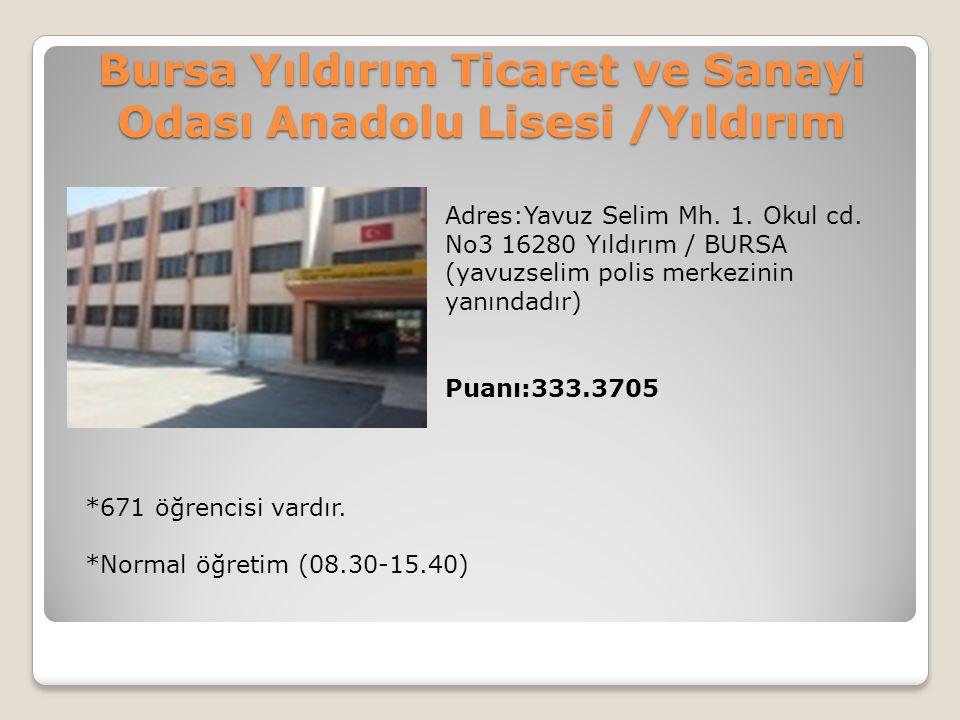 Bursa Yıldırım Ticaret ve Sanayi Odası Anadolu Lisesi /Yıldırım Adres:Yavuz Selim Mh. 1. Okul cd. No3 16280 Yıldırım / BURSA (yavuzselim polis merkezi