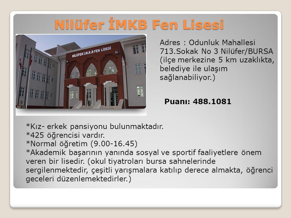 Nilüfer İMKB Fen Lisesi Adres : Odunluk Mahallesi 713.Sokak No 3 Nilüfer/BURSA (ilçe merkezine 5 km uzaklıkta, belediye ile ulaşım sağlanabiliyor.) Pu