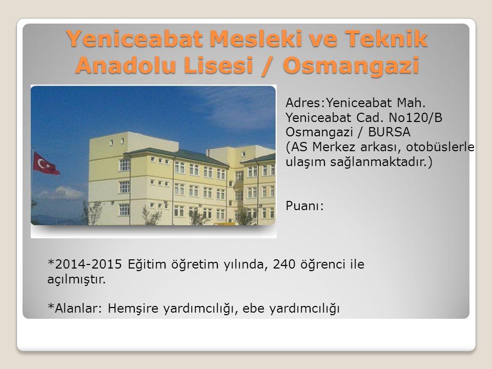 Yeniceabat Mesleki ve Teknik Anadolu Lisesi / Osmangazi Adres:Yeniceabat Mah. Yeniceabat Cad. No120/B Osmangazi / BURSA (AS Merkez arkası, otobüslerle