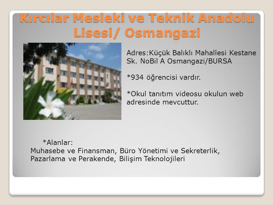 Kırcılar Mesleki ve Teknik Anadolu Lisesi/ Osmangazi Adres:Küçük Balıklı Mahallesi Kestane Sk. NoBil A Osmangazi/BURSA *934 öğrencisi vardır. *Okul ta
