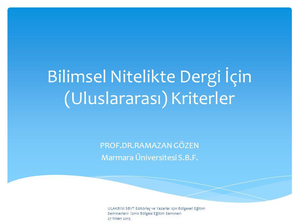 Bilimsel Nitelikte Dergi İçin (Uluslararası) Kriterler PROF.DR.RAMAZAN GÖZEN Marmara Üniversitesi S.B.F.