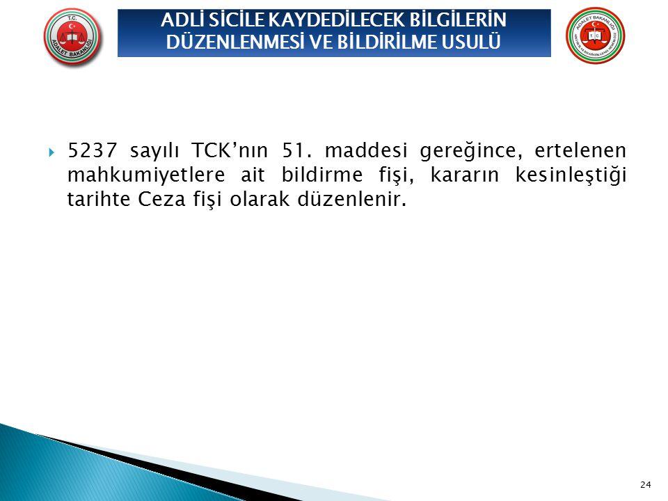  5237 sayılı TCK'nın 51. maddesi gereğince, ertelenen mahkumiyetlere ait bildirme fişi, kararın kesinleştiği tarihte Ceza fişi olarak düzenlenir. 24