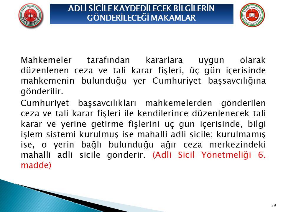 Mahkemeler tarafından kararlara uygun olarak düzenlenen ceza ve tali karar fişleri, üç gün içerisinde mahkemenin bulunduğu yer Cumhuriyet başsavcılığı