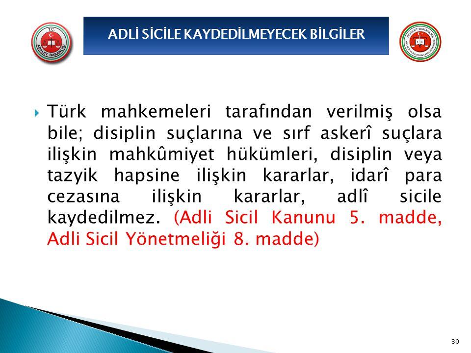  Türk mahkemeleri tarafından verilmiş olsa bile; disiplin suçlarına ve sırf askerî suçlara ilişkin mahkûmiyet hükümleri, disiplin veya tazyik hapsine
