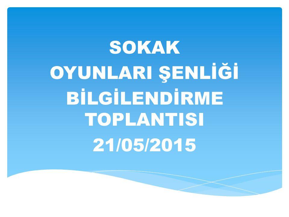 SOKAK OYUNLARI ŞENLİĞİ BİLGİLENDİRME TOPLANTISI 21/05/2015