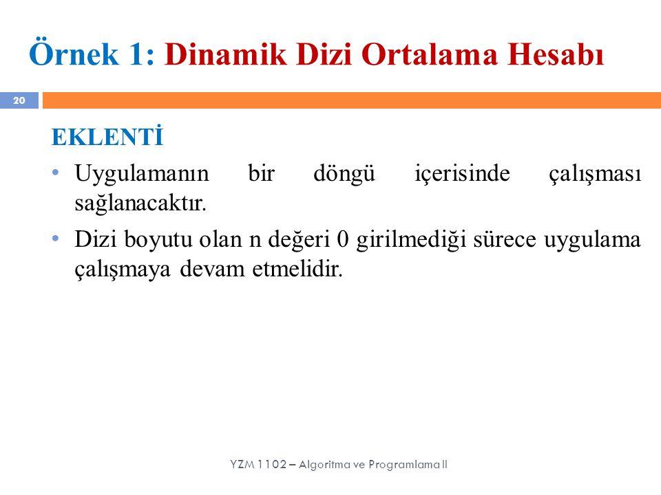 20 Örnek 1: Dinamik Dizi Ortalama Hesabı EKLENTİ Uygulamanın bir döngü içerisinde çalışması sağlanacaktır. Dizi boyutu olan n değeri 0 girilmediği sür