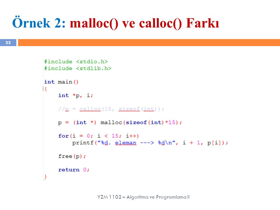 22 Örnek 2: malloc() ve calloc() Farkı YZM 1102 – Algoritma ve Programlama II