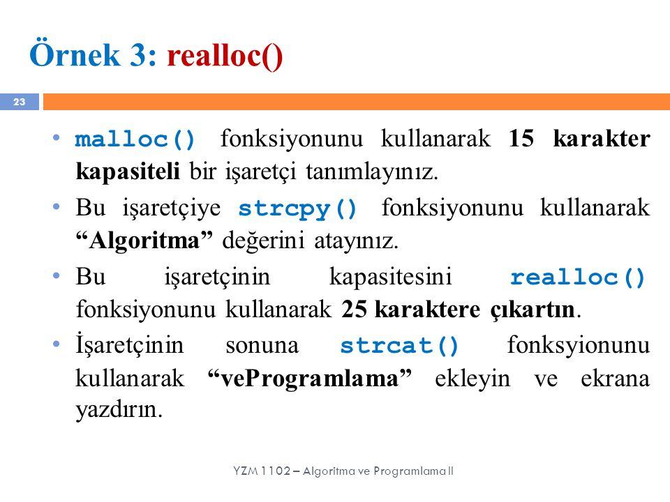 23 Örnek 3: realloc() YZM 1102 – Algoritma ve Programlama II malloc() fonksiyonunu kullanarak 15 karakter kapasiteli bir işaretçi tanımlayınız. Bu işa