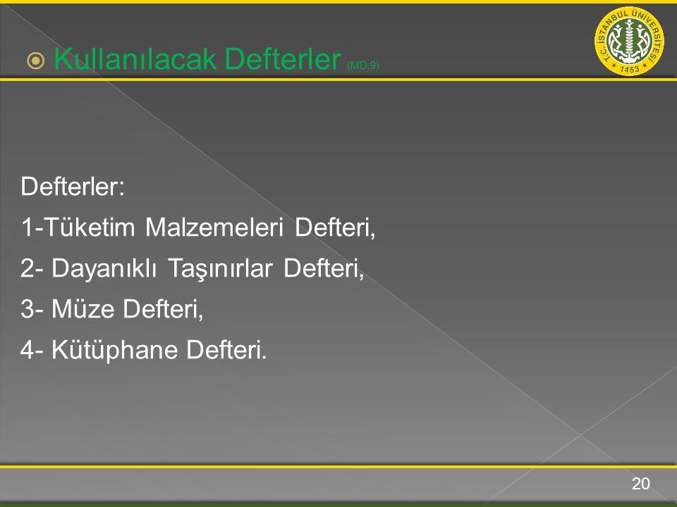 Defterler: 1-Tüketim Malzemeleri Defteri, 2- Dayanıklı Taşınırlar Defteri, 3- Müze Defteri, 4- Kütüphane Defteri.  Kullanılacak Defterler (MD:9) 20