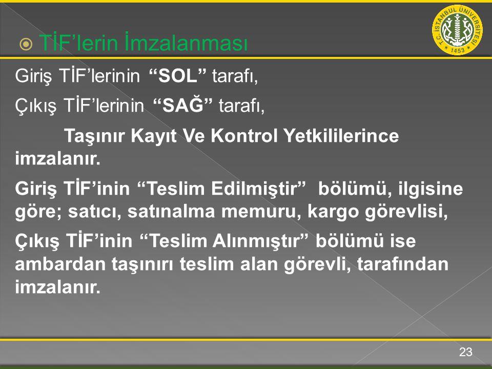 Giriş TİF'lerinin SOL tarafı, Çıkış TİF'lerinin SAĞ tarafı, Taşınır Kayıt Ve Kontrol Yetkililerince imzalanır.