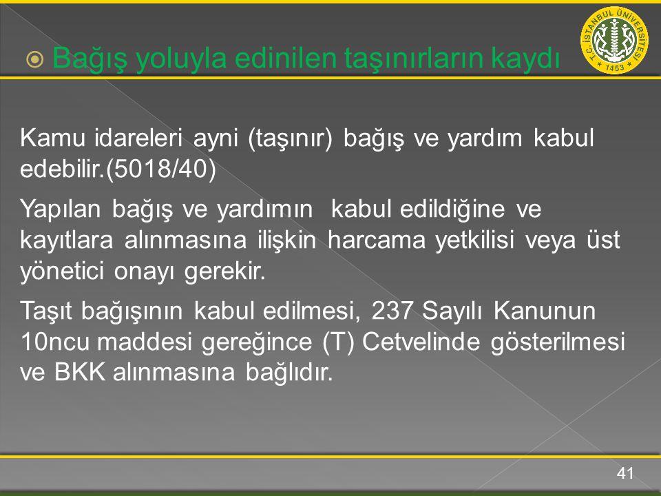 Kamu idareleri ayni (taşınır) bağış ve yardım kabul edebilir.(5018/40) Yapılan bağış ve yardımın kabul edildiğine ve kayıtlara alınmasına ilişkin harcama yetkilisi veya üst yönetici onayı gerekir.