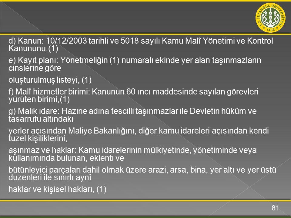 d) Kanun: 10/12/2003 tarihli ve 5018 sayılı Kamu Malî Yönetimi ve Kontrol Kanununu,(1) e) Kayıt planı: Yönetmeliğin (1) numaralı ekinde yer alan taşın