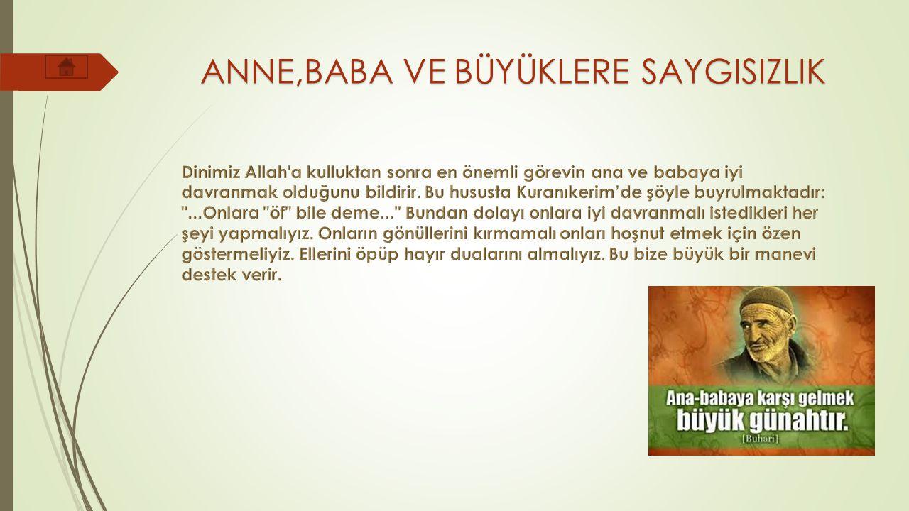 ANNE,BABA VE BÜYÜKLERE SAYGISIZLIK