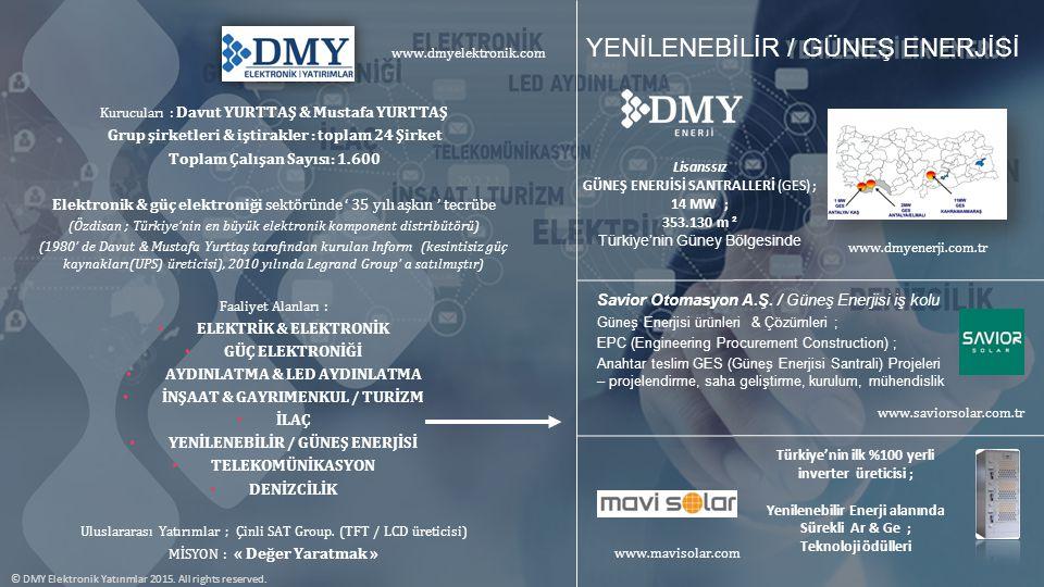 © DMY Elektronik Yatırımlar 2015. All rights reserved. Kurucuları : Davut YURTTAŞ & Mustafa YURTTAŞ Grup şirketleri & iştirakler : toplam 24 Şirket To